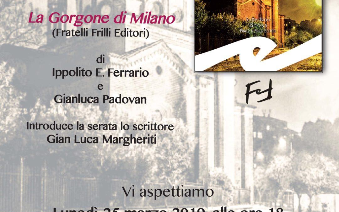 La Gorgone di Milano. Prima presentazione milanese, lunedì 25 marzo 2019 presso Urban Center